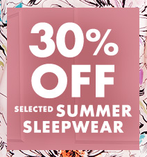 30% off selected summer sleepwear