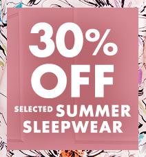 30% off selected summer sleepwear