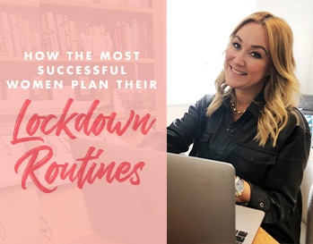 How successful women plan their lockdown routines