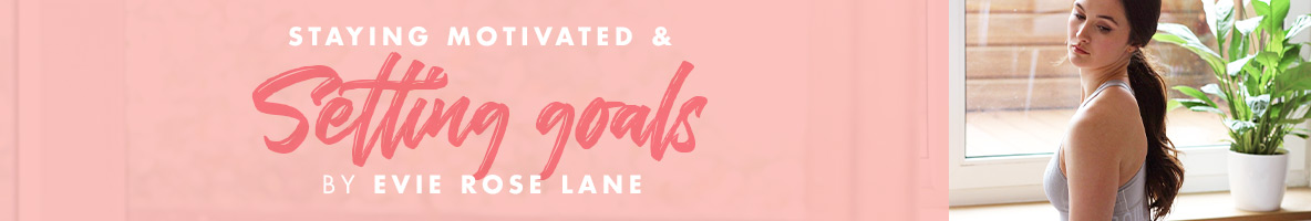 Staying motivated and setting goals with Evie Rose Lane